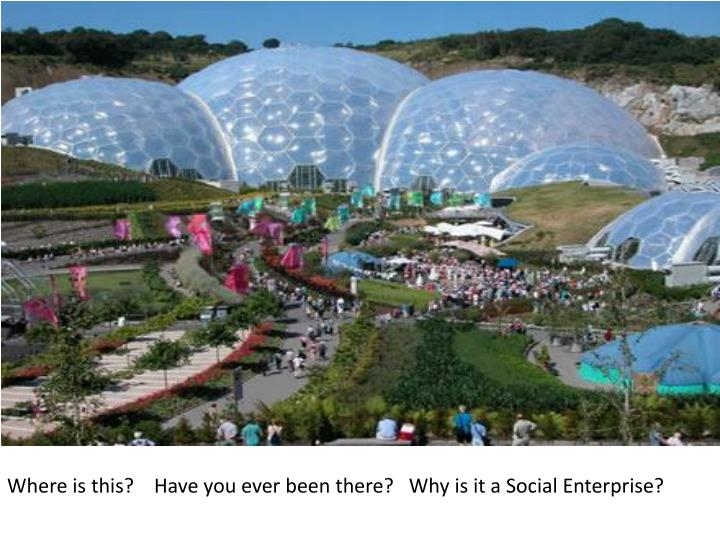 Where is this?    Have you ever been there?   Why is it a Social Enterprise?