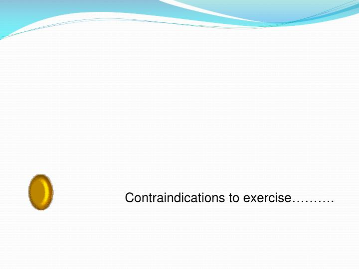 Contraindications to exercise……….