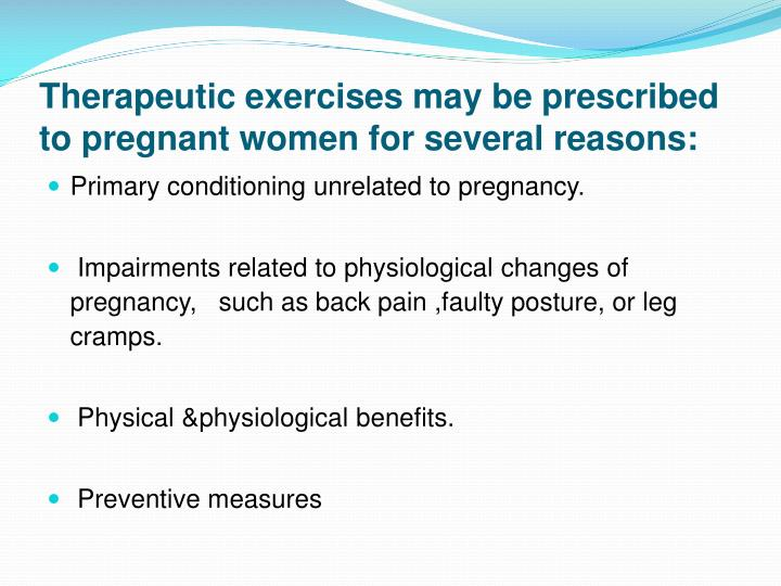 Therapeutic exercises may be prescribed to pregnant women for several reasons: