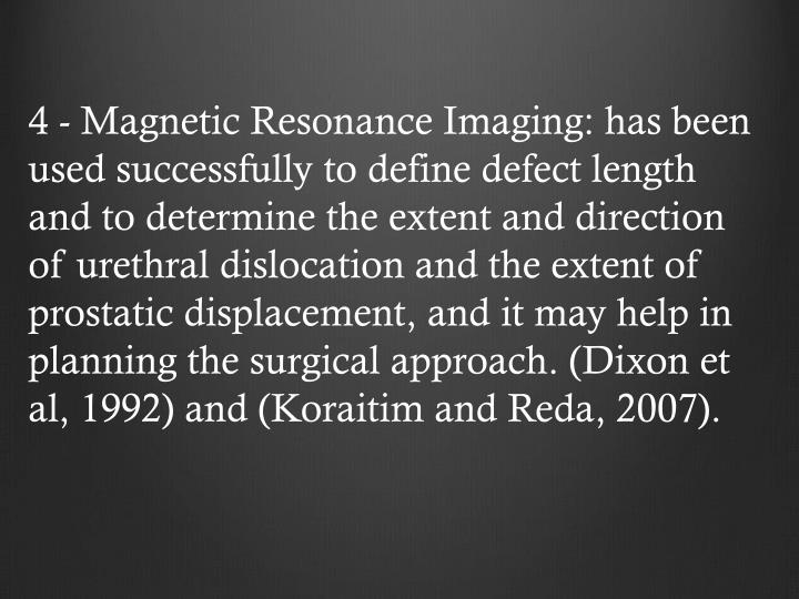 4 - Magnetic Resonance Imaging: has been used successfully to define defect length