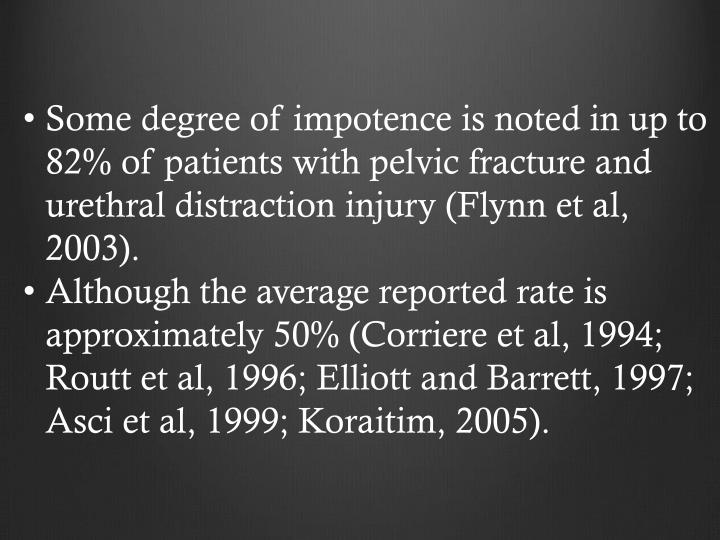 Some degree of impotence is noted in up to 82% of patients with pelvic fracture and urethral distraction injury (Flynn et al, 2003).