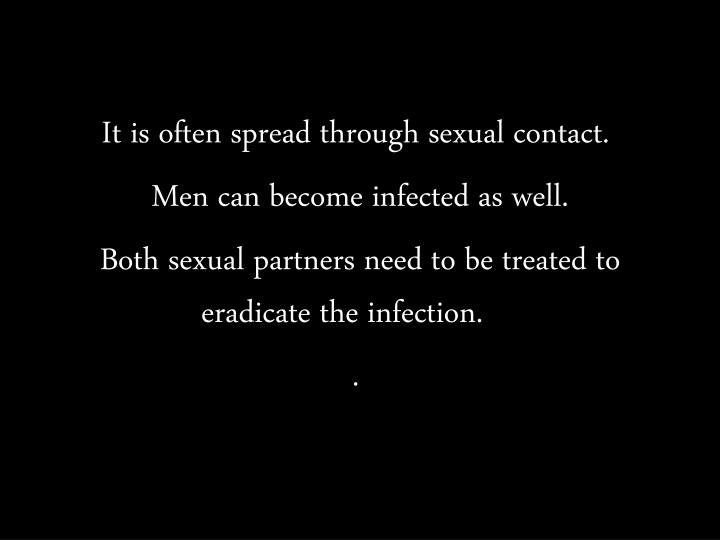 It is often spread through sexual contact.
