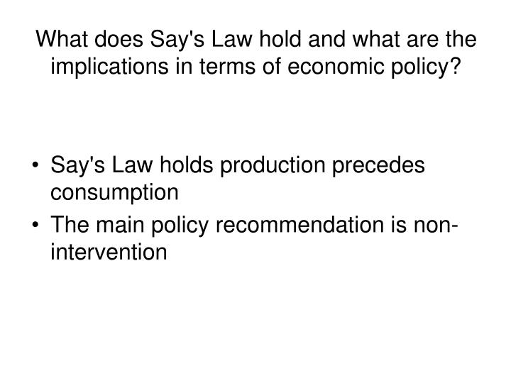 What does say s law hold and what are the implications in terms of economic policy