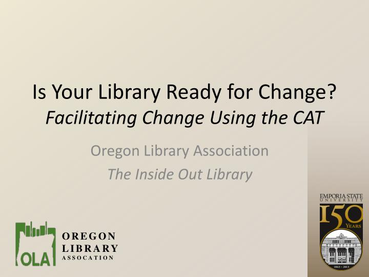 Is your library ready for change facilitating change using the cat