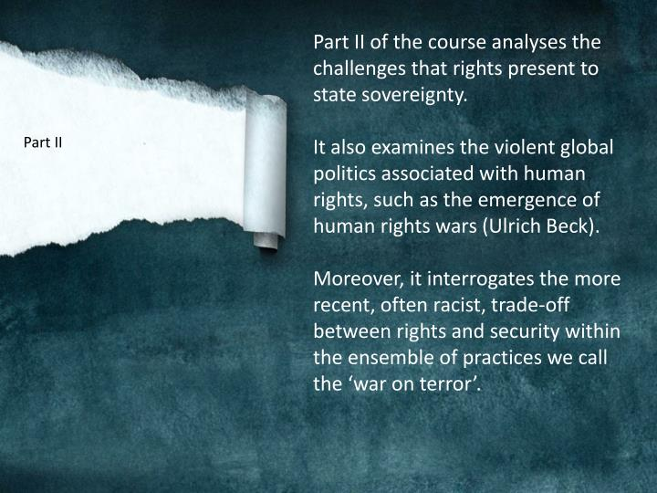 Part II of the course analyses the challenges that rights present to state