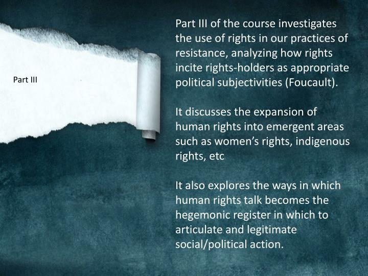 Part III of the course investigates the use of rights in our practices of resistance, analyzing how rights