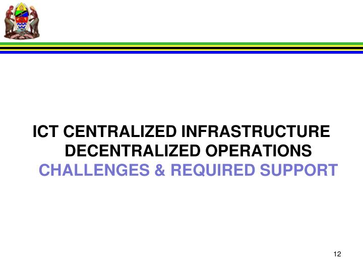 ICT CENTRALIZED INFRASTRUCTURE DECENTRALIZED OPERATIONS