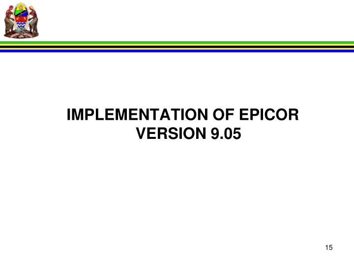 IMPLEMENTATION OF EPICOR VERSION 9.05