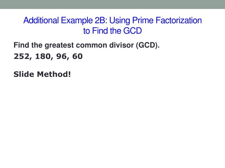 Additional Example 2B: Using Prime Factorization           to Find the GCD