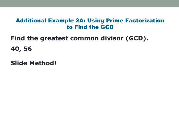 Additional Example 2A: Using Prime Factorization           to Find the GCD