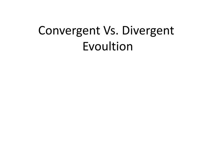 Convergent Vs. Divergent