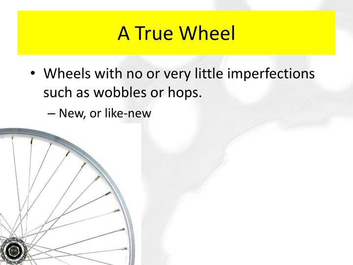 A True Wheel