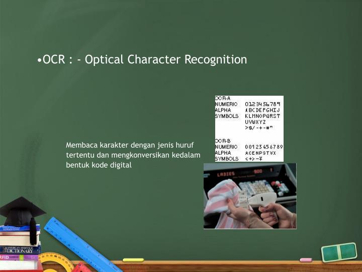 OCR : - Optical Character Recognition