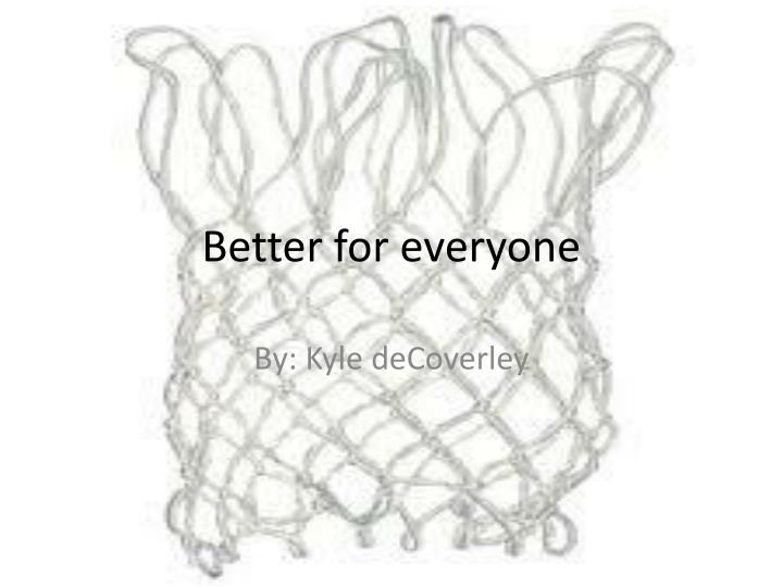 better for everyone