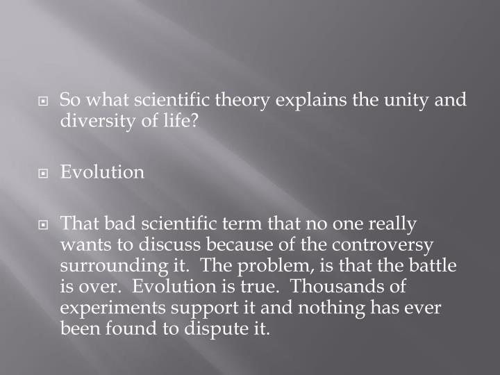 So what scientific theory explains the unity and diversity of life?