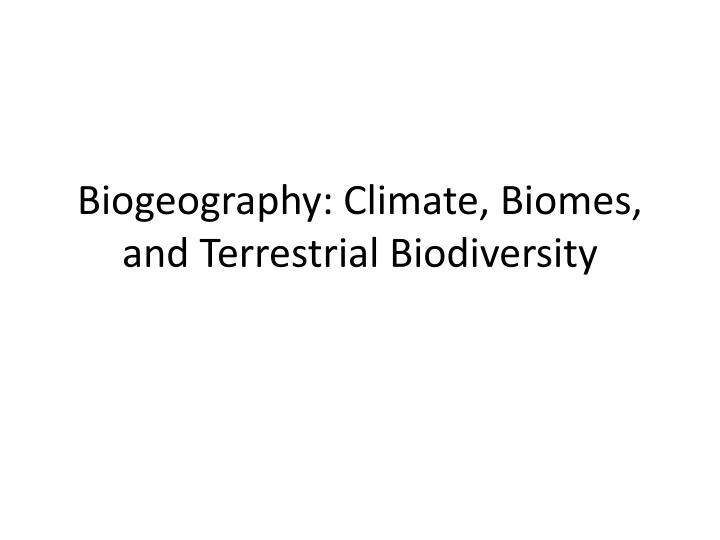 Biogeography climate biomes and terrestrial biodiversity