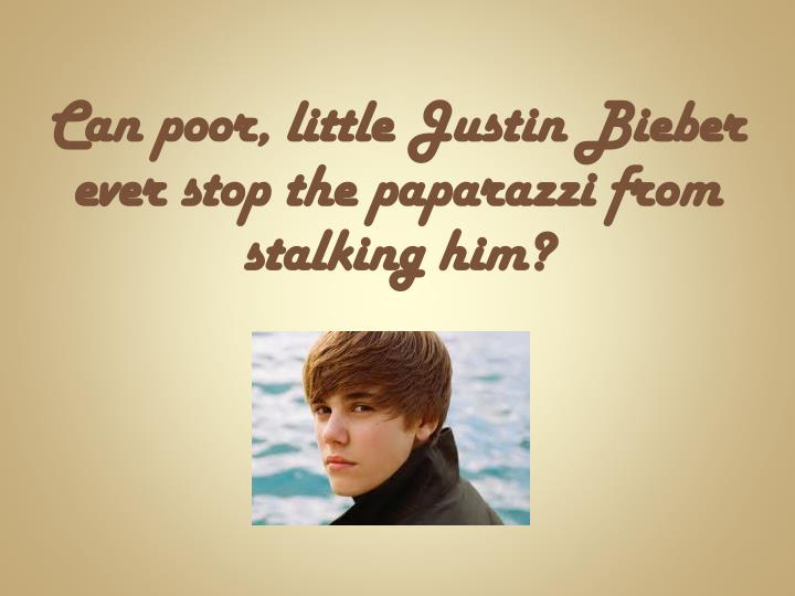 Can poor, little Justin