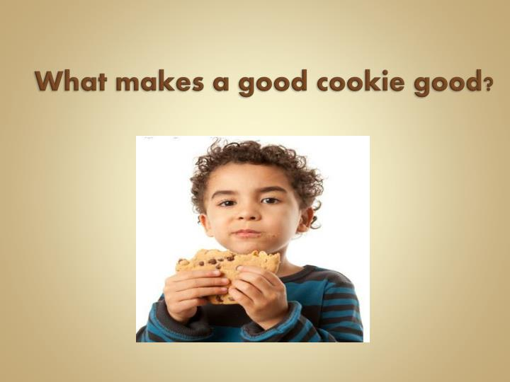 What makes a good cookie good?