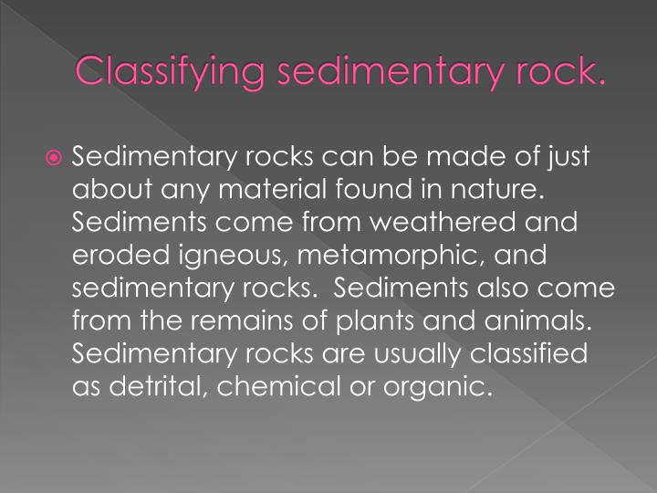Classifying sedimentary rock.