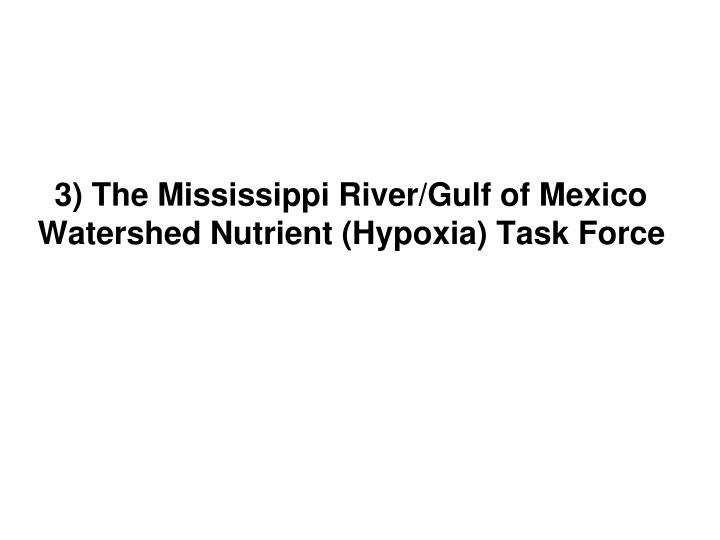 3) The Mississippi River/Gulf of Mexico Watershed Nutrient (Hypoxia) Task Force