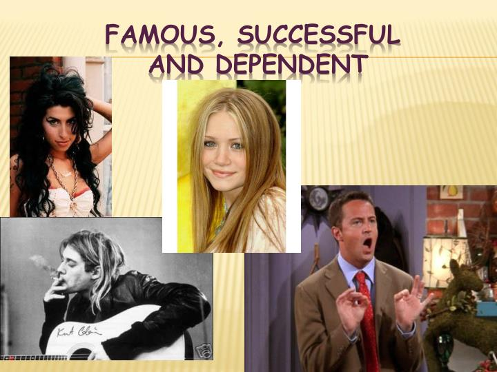 Famous successful and dependent