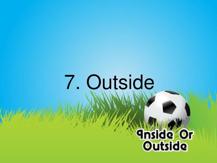 7. Outside