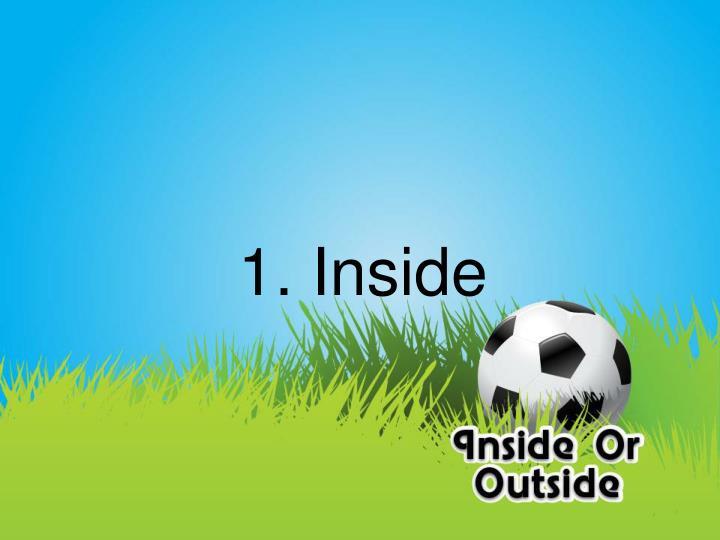 1. Inside