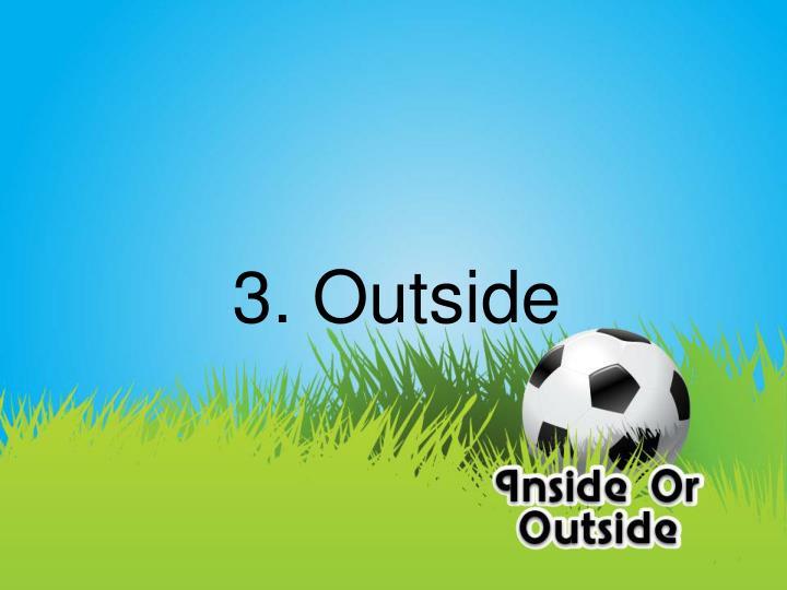 3. Outside