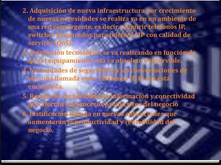 2. Adquisición de nueva infraestructura por crecimiento de nuevas necesidades se realiza ya en un ambiente de una red convergente, es decir, adquirir teléfonos IP,