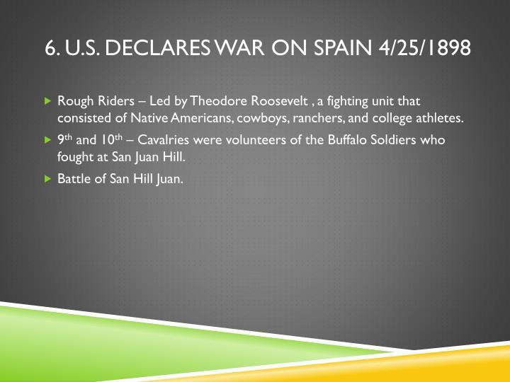 6. U.S. declares war on spain 4/25/1898