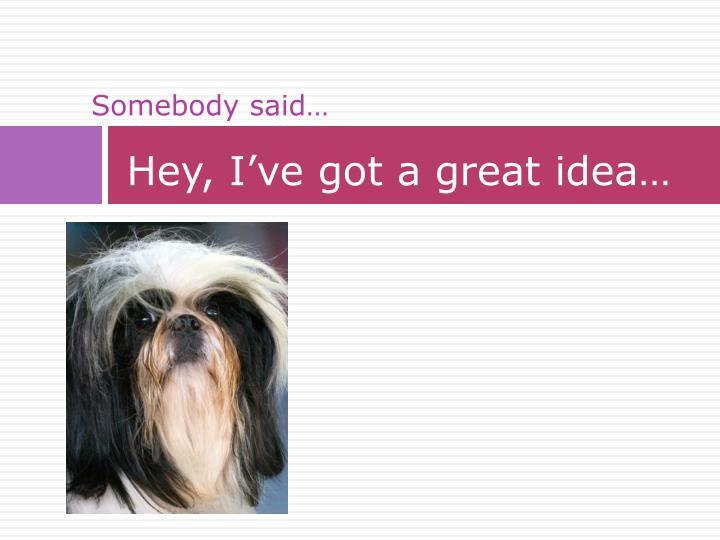 Hey, I've got a great idea…