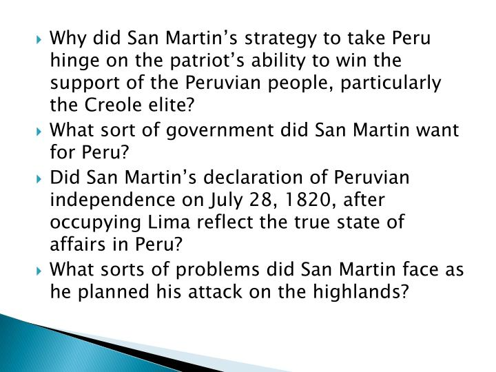 Why did San Martin's strategy to take Peru hinge on the patriot's ability to win the support of the Peruvian people, particularly the Creole elite?