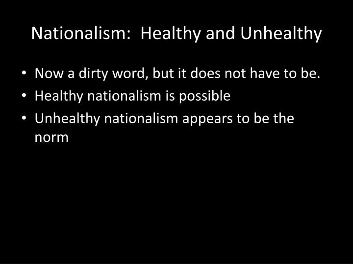 Nationalism:  Healthy and Unhealthy