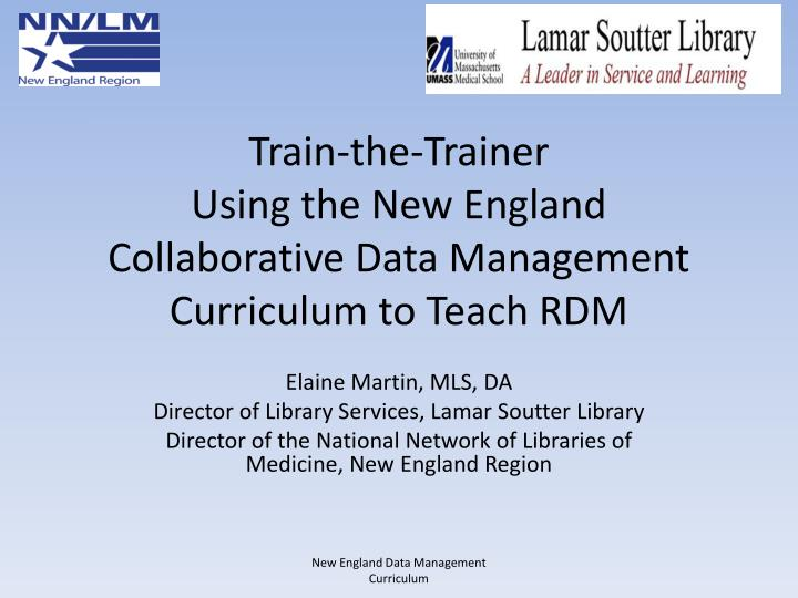 Train the trainer using the new england collaborative data management curriculum to teach rdm
