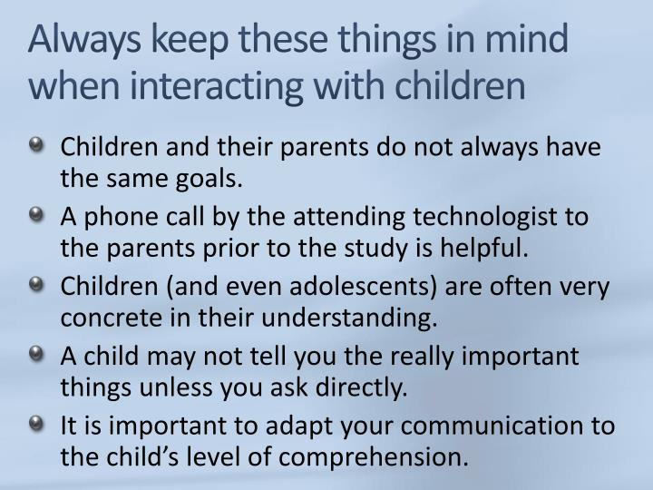 Always keep these things in mind when interacting with children