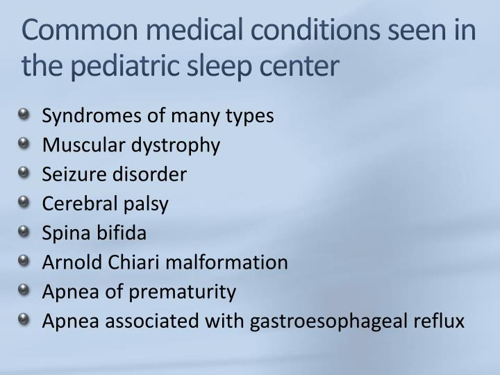 Common medical conditions seen in the pediatric sleep center