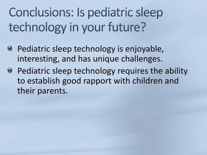 Conclusions: Is pediatric sleep technology in your future?