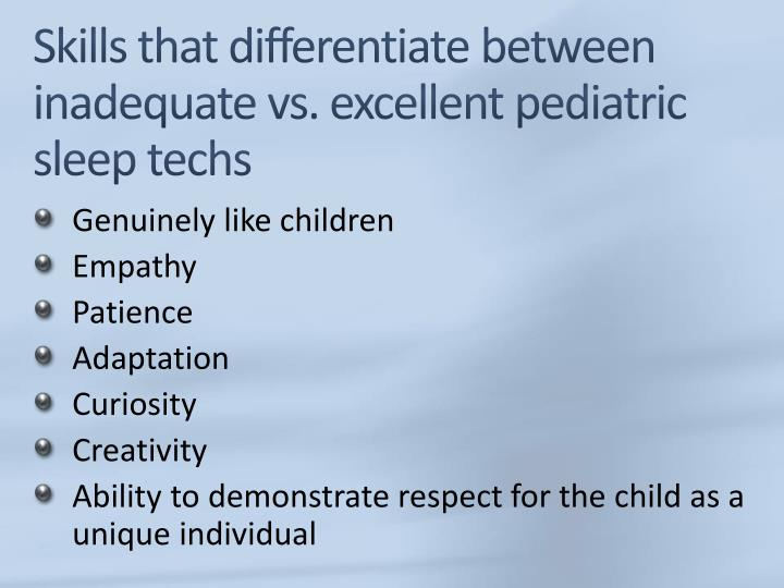 Skills that differentiate between inadequate vs. excellent pediatric sleep techs