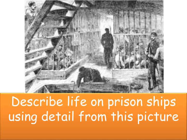 Describe life on prison ships using detail from this picture