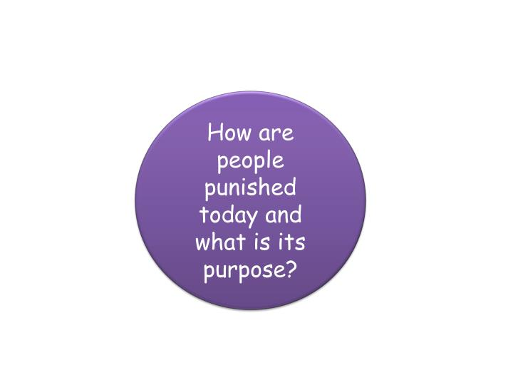 How are people punished today and what is its purpose?
