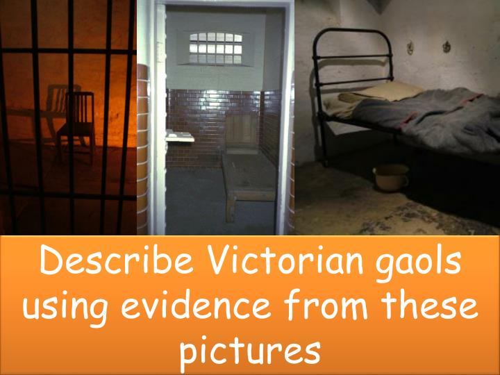 Describe Victorian gaols using evidence from these pictures