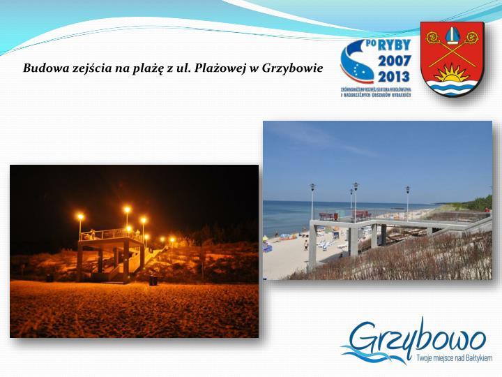 Budowa zejścia na plażę z ul. Plażowej w Grzybowie
