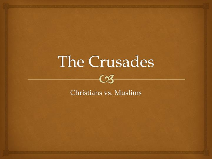 a review of the reasons for christian crusaders military expeditions