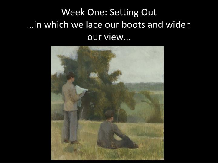 Week one setting out in which we lace our boots and widen our view
