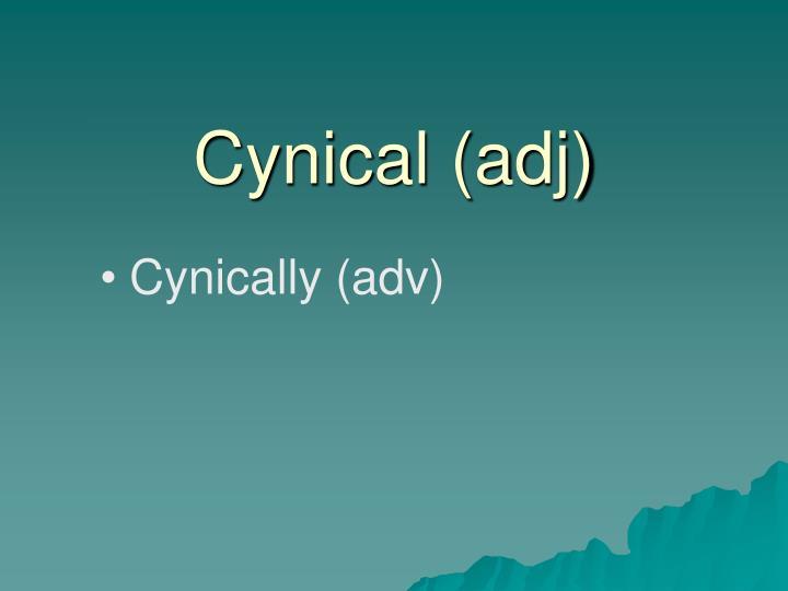 Cynical (adj)