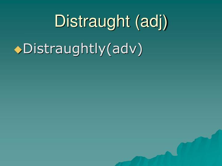 Distraught (adj)