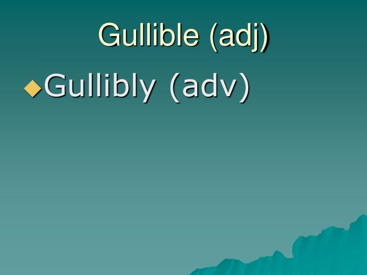 Gullible (adj)