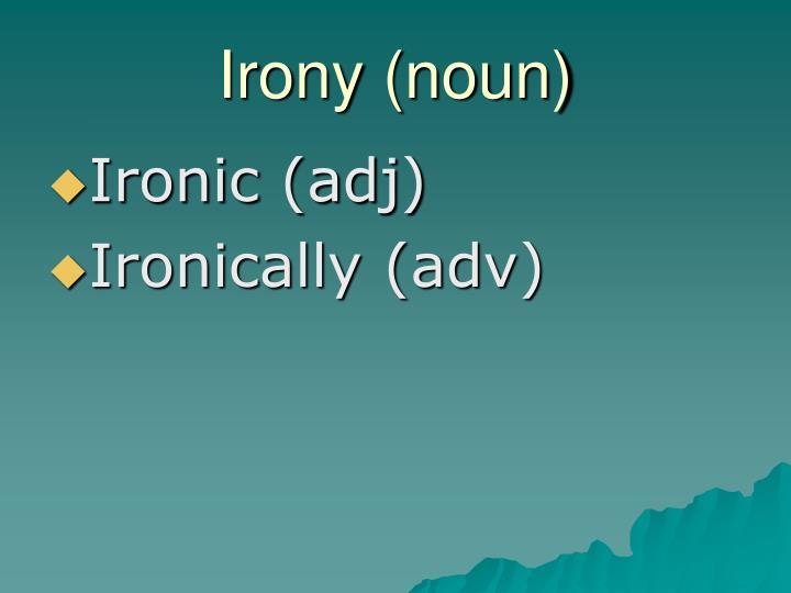 Irony (noun)