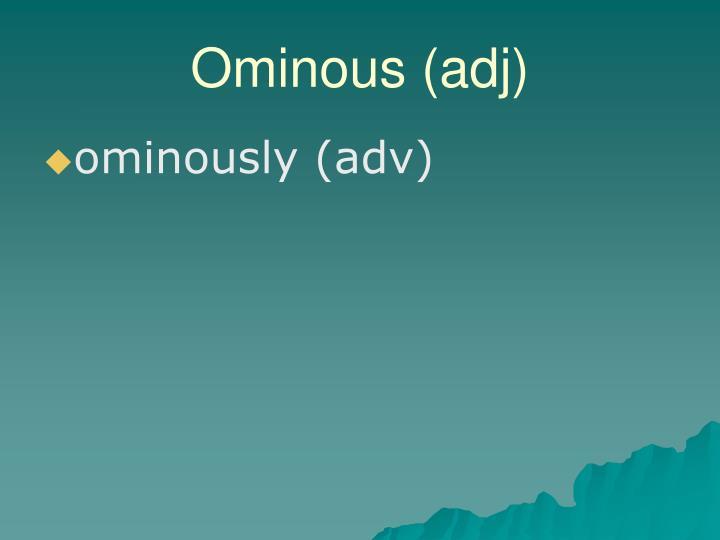 Ominous (adj)