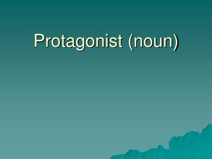 Protagonist (noun)